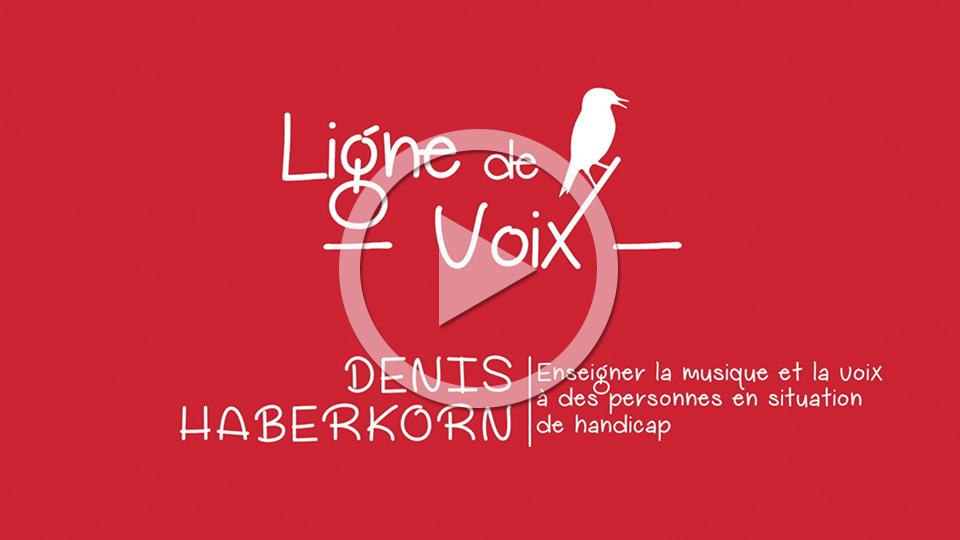 Denis HABERKORN, l'enseignement de la musique et de la voix auprès de personnes en situation de handicap - Ligne de voix