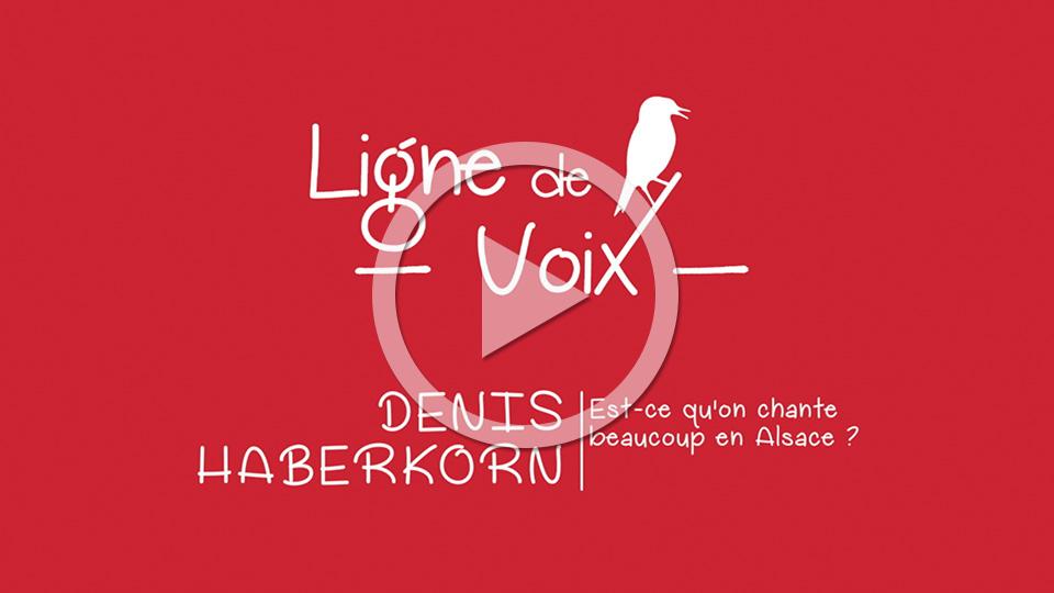 Denis HABERKORN, Est-ce qu'on chante beaucoup en Alsace ? - Ligne de voix